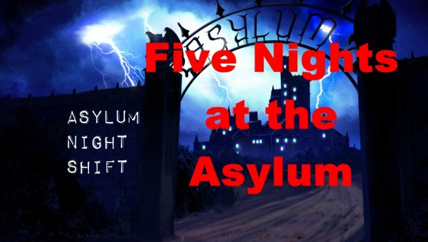 Five Nights at the Asylum